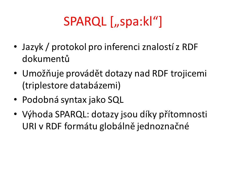"""SPARQL [""""spa:kl ] Jazyk / protokol pro inferenci znalostí z RDF dokumentů. Umožňuje provádět dotazy nad RDF trojicemi (triplestore databázemi)"""